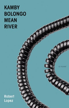 <i>Kamby Bolongo Mean River</i>, Robert Lopez (2009, Dzanc Books). Design by Steven Seighman.