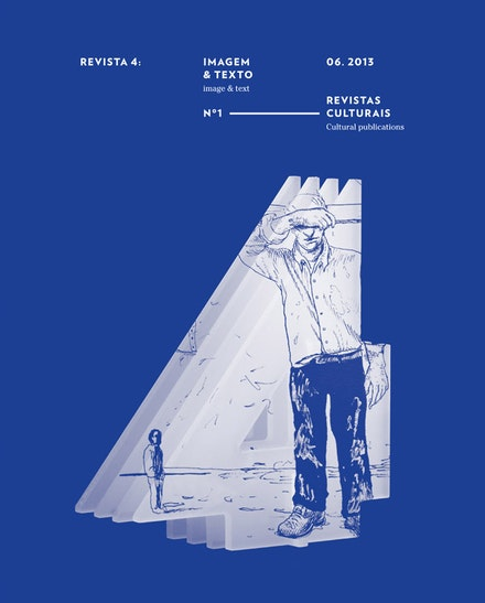 <i>Revista4</i>, edited by Fl&aacute;via Violante, Rita Duro, Rita Salgueiro, design by S&iacute;lvia Prud&ecirc;ncio No1, May 2013.