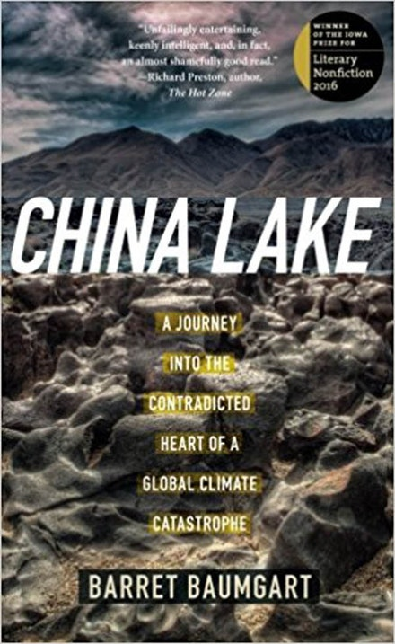 Barret Baumgart, <i>China Lake: A Journey Into the Contradicted Heart of a Global Climate Catastrophe</i> (University of Iowa Press, 2017)
