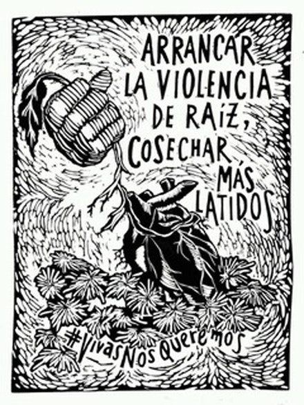 <em>Arrancar la violencia de raíz, cosechar más latidos</em>, screen print by Mujeres Grabando Resistencias (translation: Rip out the violence by the roots, harvest more beats), 2014.