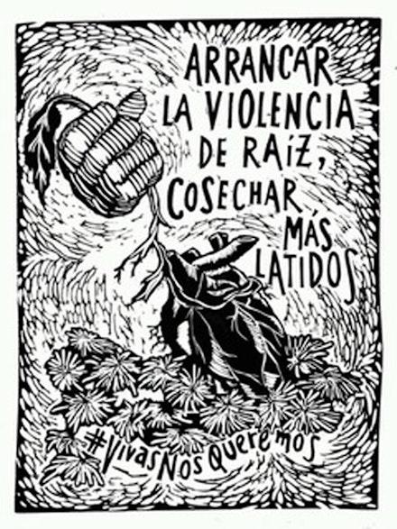 <em>Arrancar la violencia de ra&iacute;z, cosechar m&aacute;s latidos</em>, screen print by Mujeres Grabando Resistencias (translation: Rip out the violence by the roots, harvest more beats), 2014.