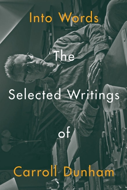 <i>Into Words: The Selected Writings of Carroll Dunham</i>. Edited by Paul Chan. Published by Badlands Unlimited, July 25, 2017.