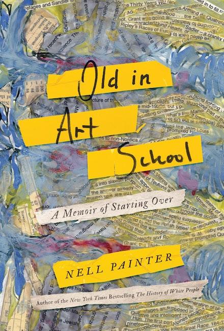 Nell Painter's Old in Art School: A Memoir of Starting Over