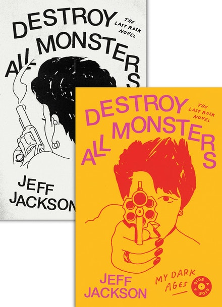 Jeff Jackson's Destroy All Monsters: The Last Rock Novel