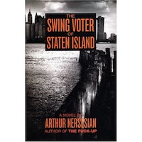 <i>The Swing Voter of Staten Island</i> by Arthur Nersesian