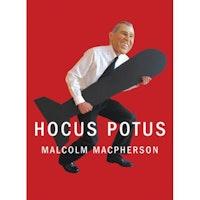 <i>Hocus Potus</i> by Malcolm Macpherson