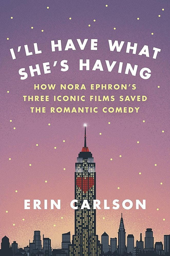<em>I'll Have What She's Having: </em></p><p><em>How Nora Ephron's Three Iconic Films Saved the Romantic Comedy</em></p><p>by Erin Carlson</p><p>Hachette, 2017</p>