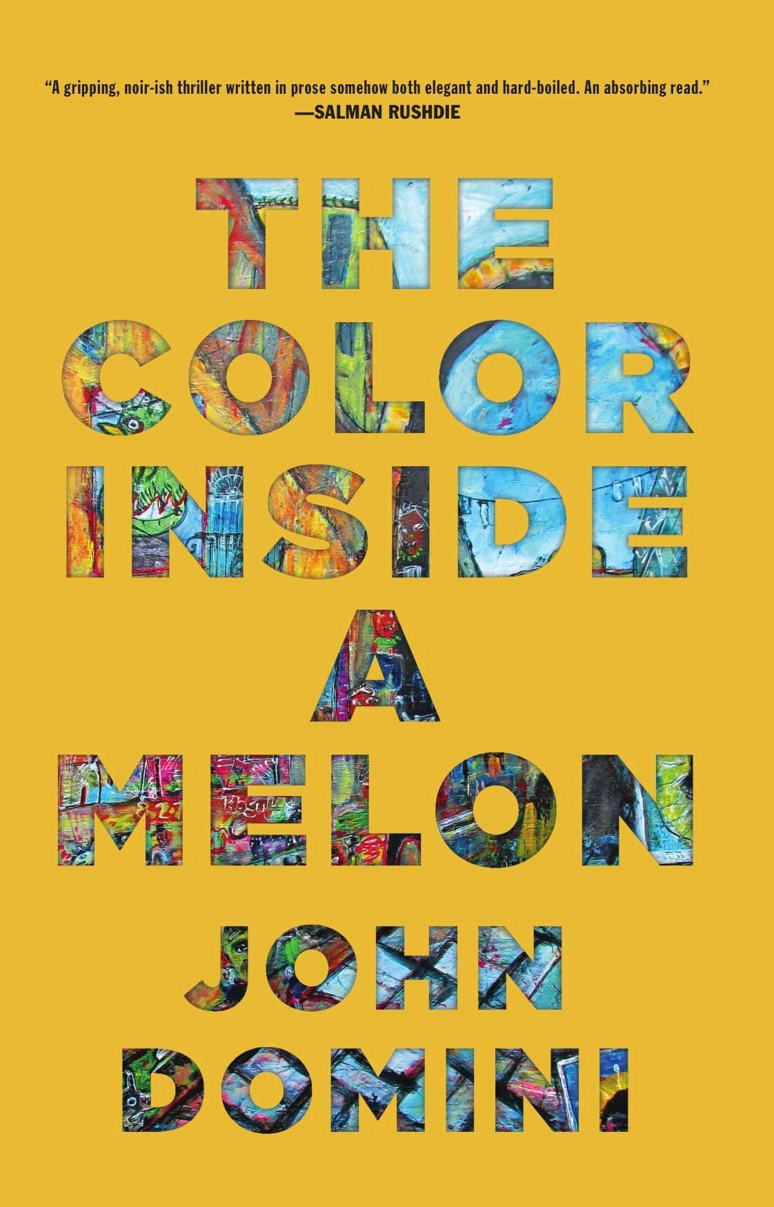 <em>The Color Inside a Melon</em></p><p>by John Domini</p><p>Dzanc, 2019</p>