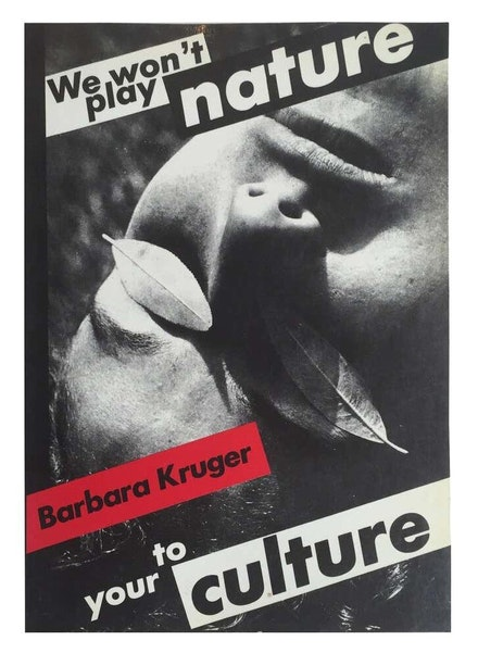 Barbara Kruger, <em>We Won't Play Nature to Your Culture</em>, 1983.Book cover, 11.82 x 8.27 x 0.2 inches. Softcover catalogue of the exhibition, <em>Barbara Kruger: We Won't Play Nature to Your Culture</em>. Authors: Barbara Kruger, Iwona Blazwick, Sandy Nairne, Craig Owens, Jane Weinstock.Publishers: London: Institute of Contemporary Arts, Basel: Kunsthalle. © 1983.