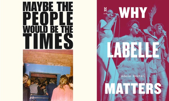 Left: Luc Sante, <em>Maybe the People Would Be the Times</em> (Verse Chorus Press, 2020). Right: Adele Bertei, <em>Why Labelle Matters</em> (University of Texas Press, 2021).