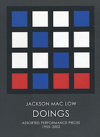 Jackson Mac Low. <i>Doings: Assorted Performance Pieces 1955-2002.</i> Granary Books, 2005. Cover image by Ian Tyson.